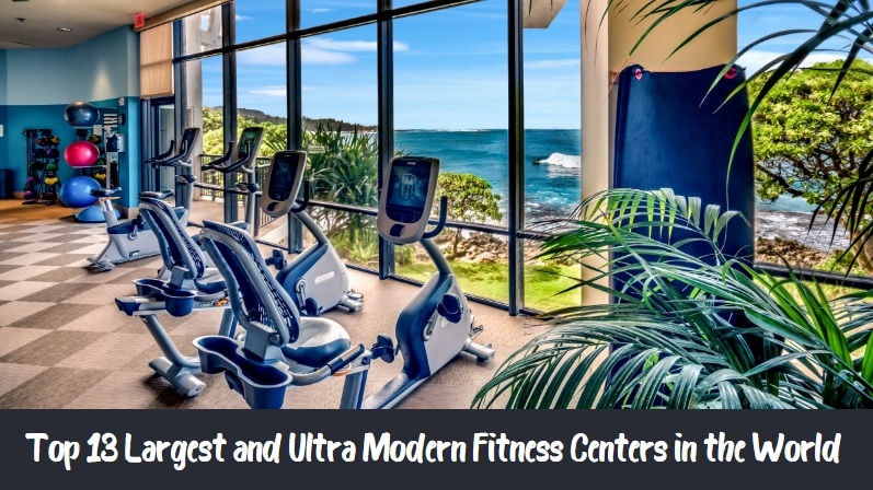 Top 13 Largest and Ultra Modern Fitness Centers in the World